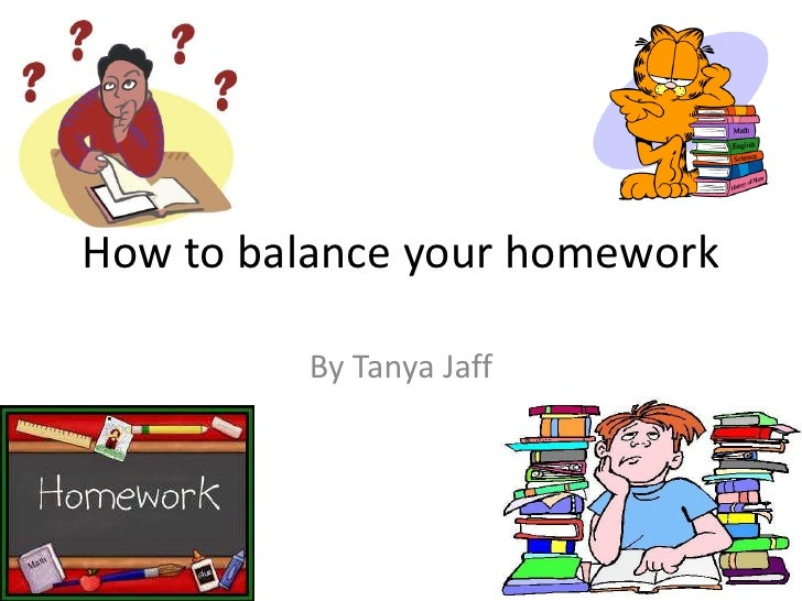 How to balance your homework<br />By Tanya Jaff<br />
