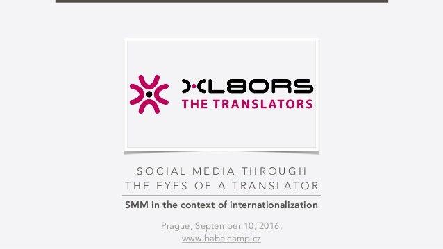S O C I A L M E D I A T H R O U G H T H E E Y E S O F A T R A N S L AT O R SMM in the context of internationalization Prag...
