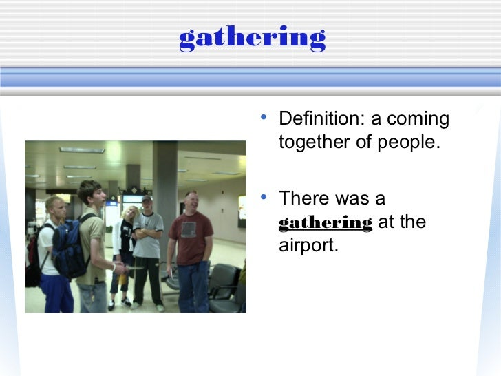 gathering    • Definition: a coming      together of people.    • There was a      gathering at the      airport.