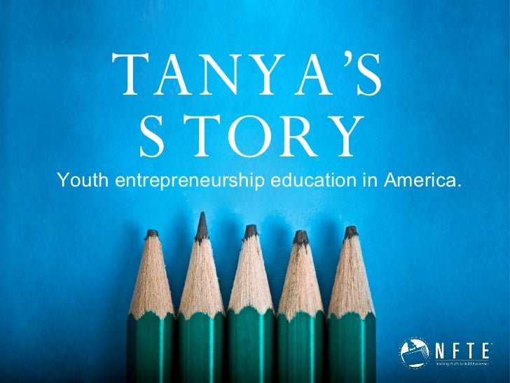 Youth entrepreneurship education in America. TANYA'S STORY