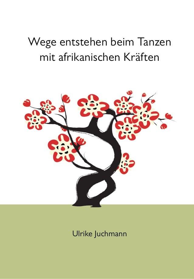 Wege entstehen beim Tanzen mit afrikanischen Kräften Ulrike Juchmann