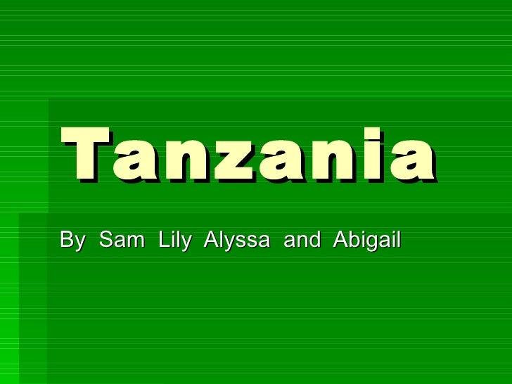 Tanzania By  Sam  Lily  Alyssa  and  Abigail