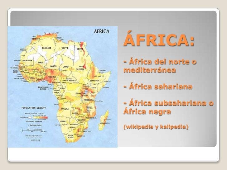 ÁFRICA:- África del norte o                               mediterránea- África sahariana- África subsahariana o África neg...