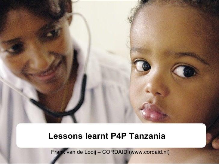 Lessons learnt P4P Tanzania Frank van de Looij – CORDAID (www.cordaid.nl)