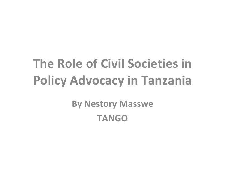 The Role of Civil Societies in Policy Advocacy in Tanzania By Nestory Masswe TANGO