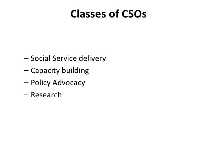Classes of CSOs <ul><ul><li>Social Service delivery  </li></ul></ul><ul><ul><li>Capacity building  </li></ul></ul><ul><ul>...