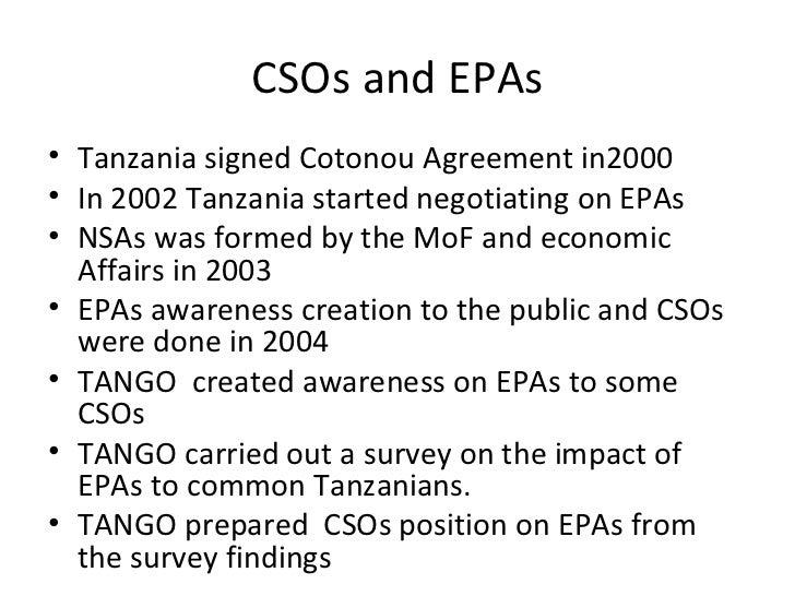CSOs and EPAs <ul><li>Tanzania signed Cotonou Agreement in2000 </li></ul><ul><li>In 2002 Tanzania started negotiating on E...