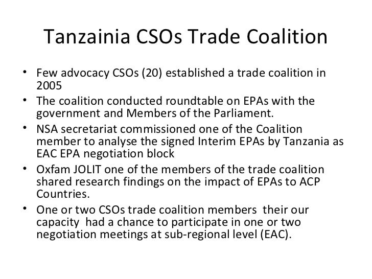Tanzainia CSOs Trade Coalition <ul><li>Few advocacy CSOs (20) established a trade coalition in 2005 </li></ul><ul><li>The ...