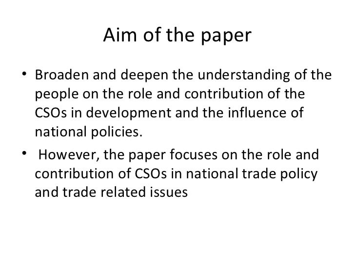 Aim of the paper <ul><li>Broaden and deepen the understanding of the people on the role and contribution of the CSOs in de...
