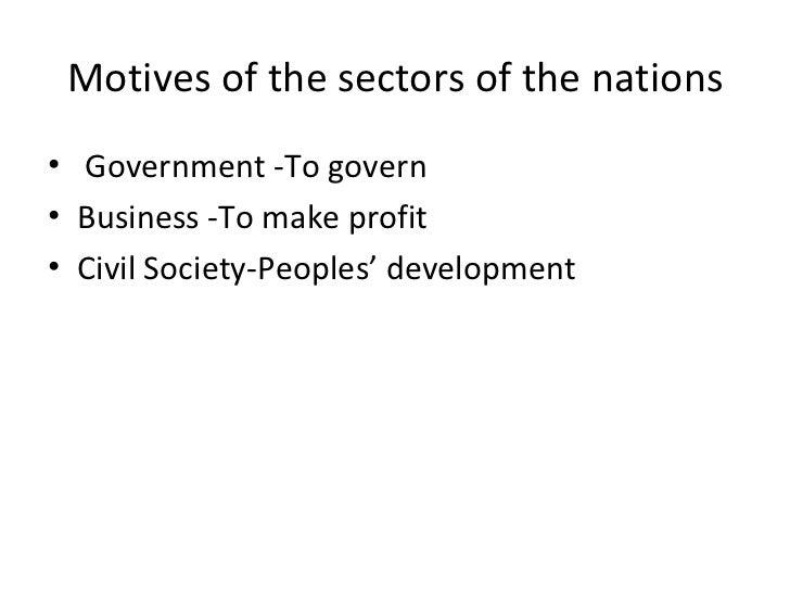 Motives of the sectors of the nations <ul><li>Government -To govern </li></ul><ul><li>Business -To make profit </li></ul><...
