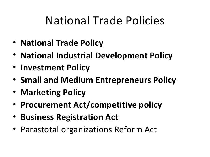 National Trade Policies <ul><li>National Trade Policy </li></ul><ul><li>National Industrial Development Policy </li></ul><...