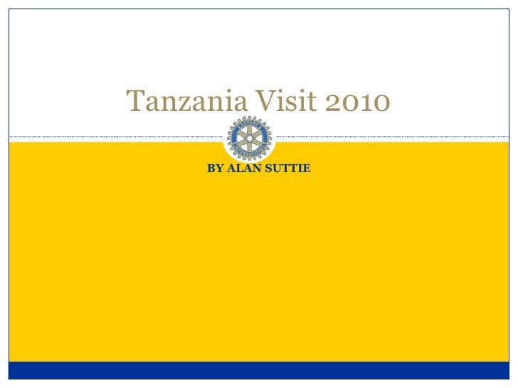 BY ALAN SUTTIE Tanzania Visit 2010