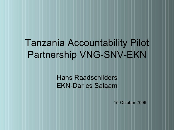 Tanzania   Accountability Pilot Partnership VNG-SNV-EKN Hans Raadschilders EKN-Dar es Salaam 15 October 2009