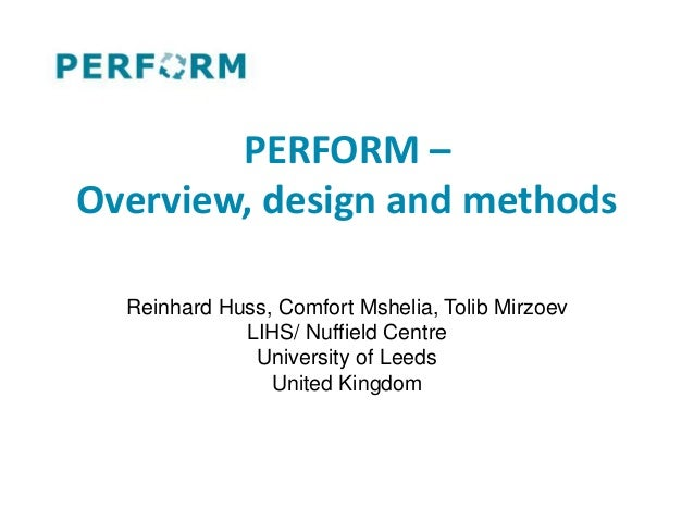 PERFORM – Overview, design and methods Reinhard Huss, Comfort Mshelia, Tolib Mirzoev LIHS/ Nuffield Centre University of L...