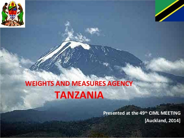 WEIGHTS AND MEASURES AGENCY  TANZANIA  Presented at the 49th CIML MEETING  [Auckland, 2014]