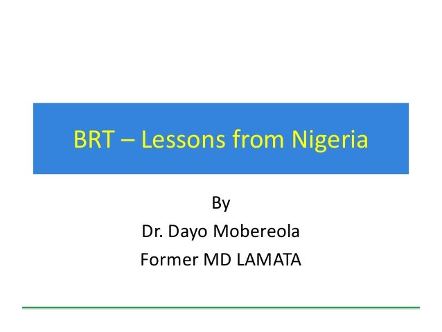 BRT – Lessons from Nigeria By Dr. Dayo Mobereola Former MD LAMATA