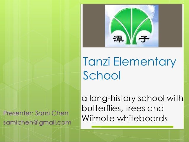 Tanzi Elementary School a long-history school with butterflies, trees and Wiimote whiteboards Presenter: Sami Chen samiche...