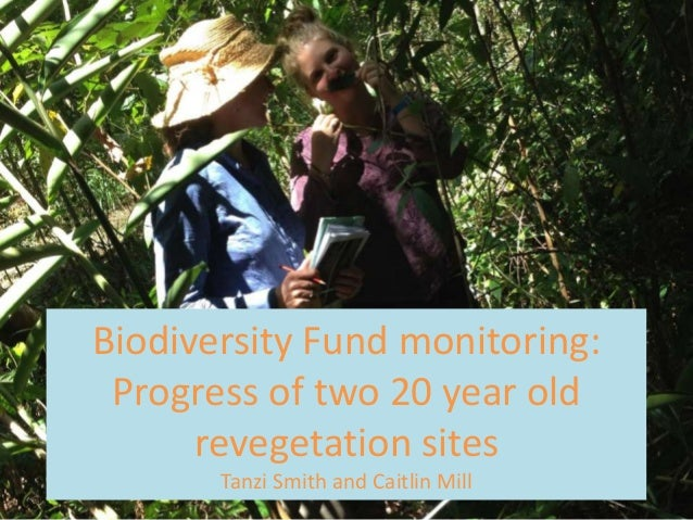 Biodiversity Fund monitoring: Progress of two 20 year old revegetation sites Tanzi Smith and Caitlin Mill
