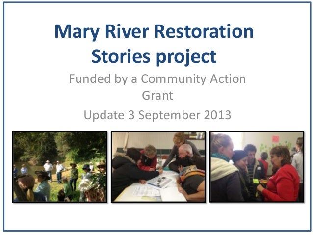 Mary River Restoration Stories project Funded by a Community Action Grant Update 3 September 2013