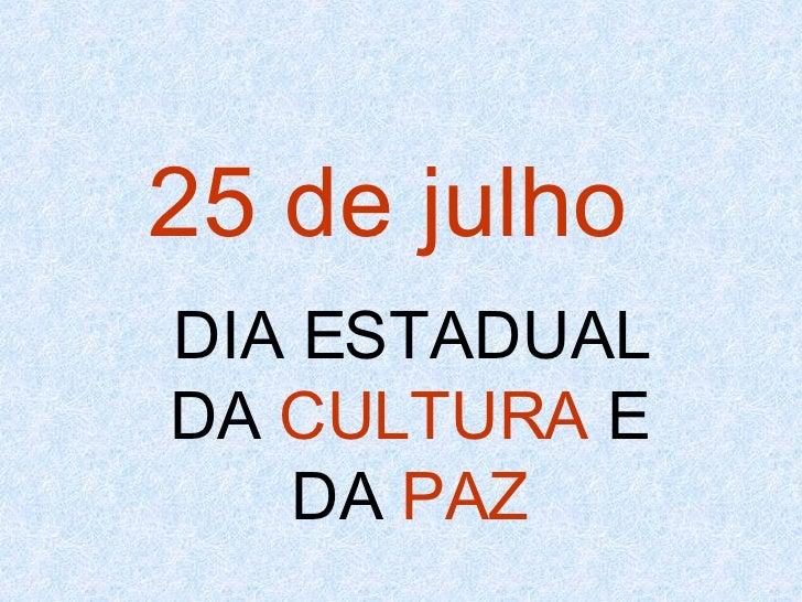 25 de julho   DIA ESTADUAL DA  CULTURA  E DA  PAZ