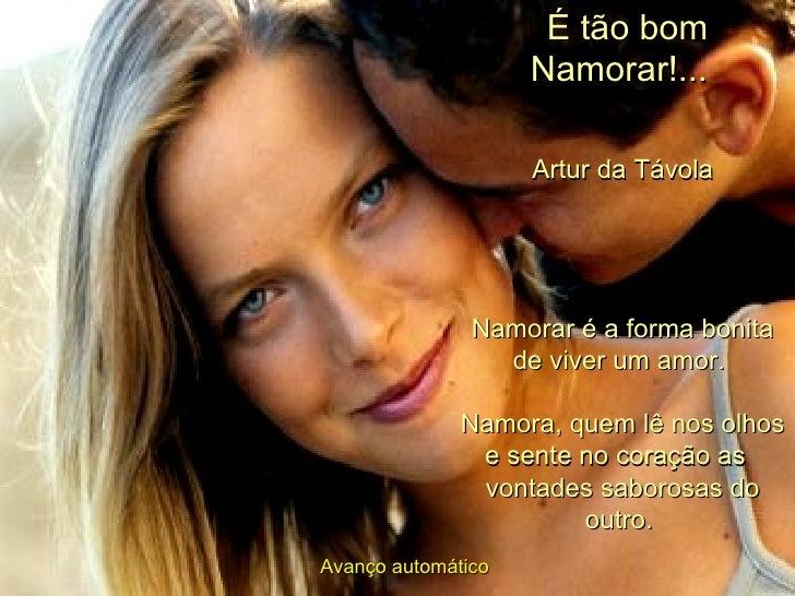 É tão bom Namorar!...   Artur da Távola Namorar é a forma bonita de viver um amor.  Namora, quem lê nos olhos e sente no...
