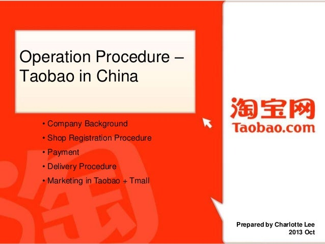 Operation Procedure – Taobao in China 单击此处添加标题文字 • Company Background  • Shop Registration Procedure 单击添加署名或公司信息 • Payment...