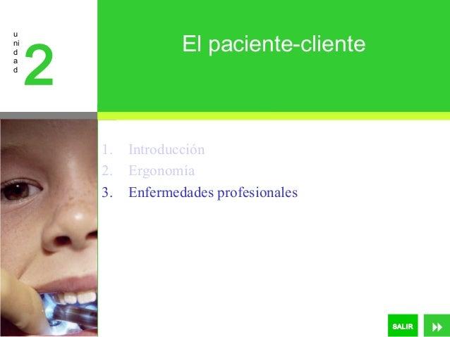   »  u ni d a d  2      SALIR    El paciente-cliente  1. Introducción 2. Ergonomía 3. Enfermedades profesionales