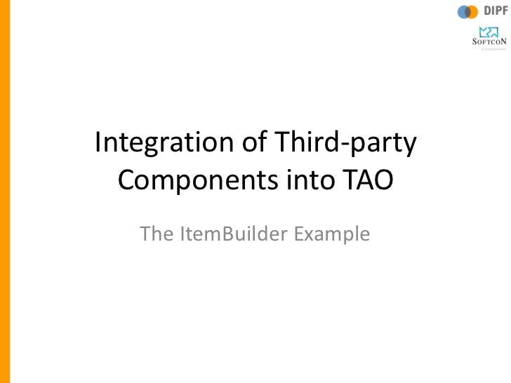Integration of Third-party  Components into TAO   The ItemBuilder Example