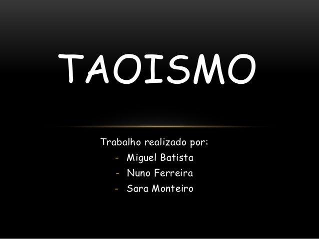 Trabalho realizado por: - Miguel Batista - Nuno Ferreira - Sara Monteiro TAOISMO