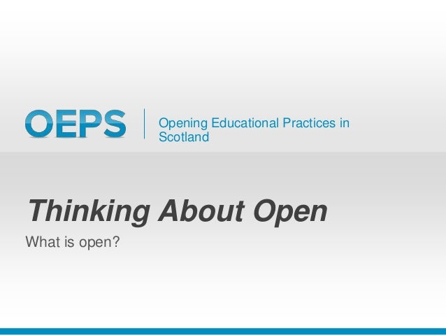 Opening Educational Practices in Scotland Thinking About Open What is open?
