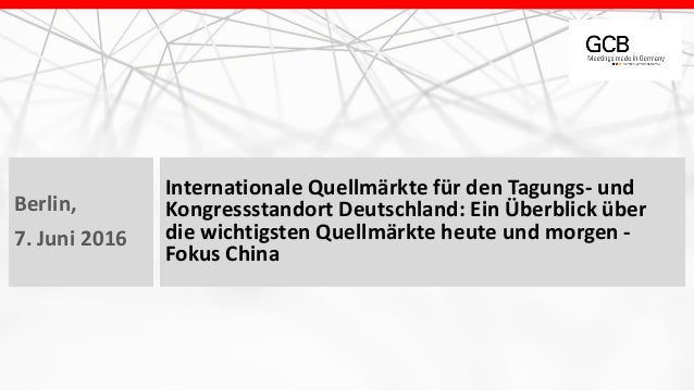 Internationale Quellmärkte für den Tagungs- und Kongressstandort Deutschland: Ein Überblick über die wichtigsten Quellmärk...