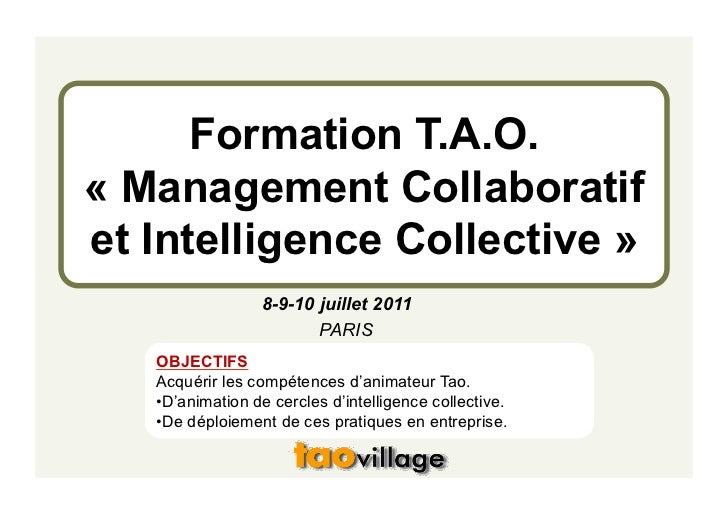 Formation T.A.O.« Management Collaboratifet Intelligence Collective »                  8-9-10 juillet 2011                ...