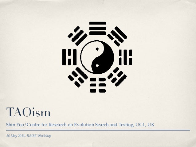 26 May 2013, RAISE WorkshopTAOismShin Yoo/Centre for Research on Evolution Search and Testing, UCL, UK