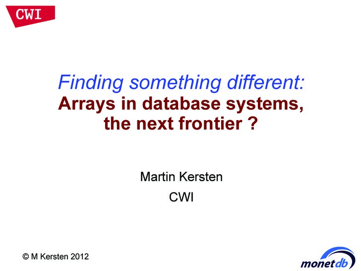 Finding something different:        Arrays in database systems,             the next frontier ?                   Martin K...