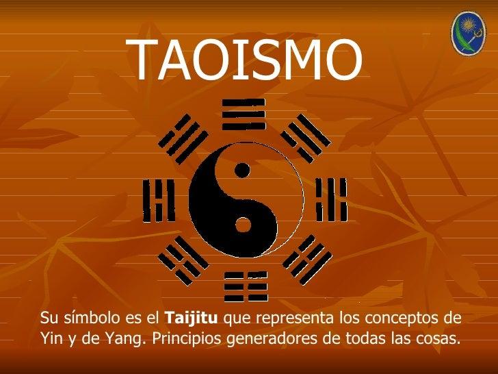 TAOISMOSu símbolo es el Taijitu que representa los conceptos deYin y de Yang. Principios generadores de todas las cosas.