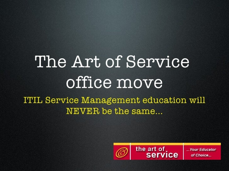 The Art of Service  office move <ul><li>ITIL Service Management education will NEVER be the same... </li></ul>