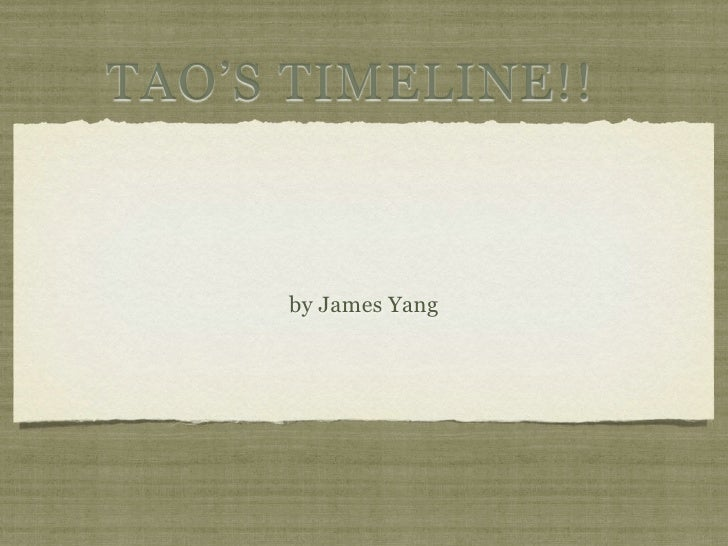 TAO'S TIMELINE!!          by James Yang