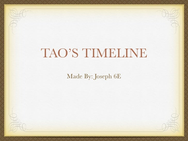 TAO'S TIMELINE    Made By: Joseph 6E