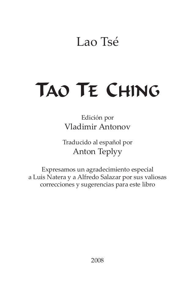Lao Tsé TAO-TE-CHING Edición por Vladimir Antonov Traducido al español por Anton Teplyy Expresamos un agradecimiento espec...