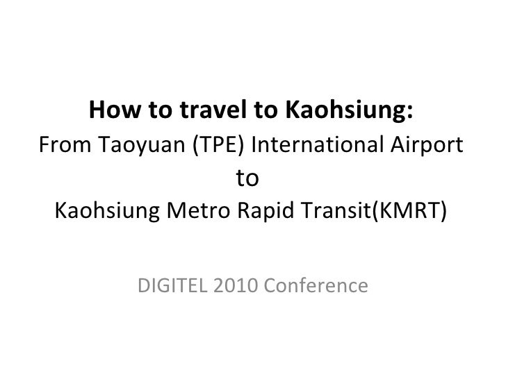 How to travel to Kaohsiung:   From Taoyuan (TPE) International Airport   to  Kaohsiung Metro Rapid Transit(KMRT) DIGITEL 2...