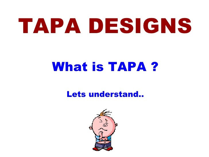 TAPA DESIGNS What is TAPA ? Lets understand..