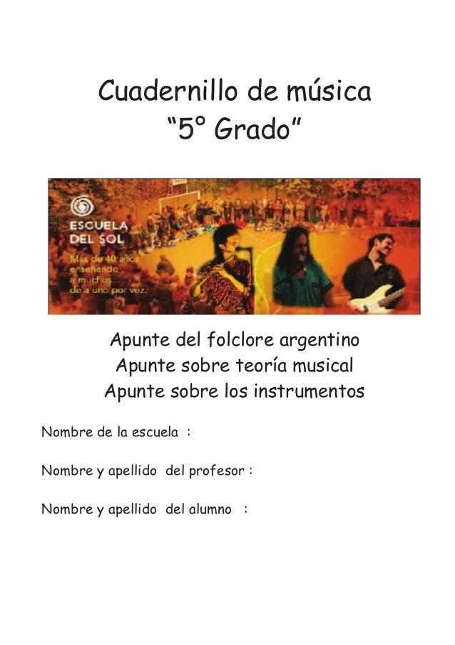 """Cuadernillo de música """"5° Grado"""" Apunte del folclore argentino Apunte sobre teoría musical Apunte sobre los instrumentos N..."""