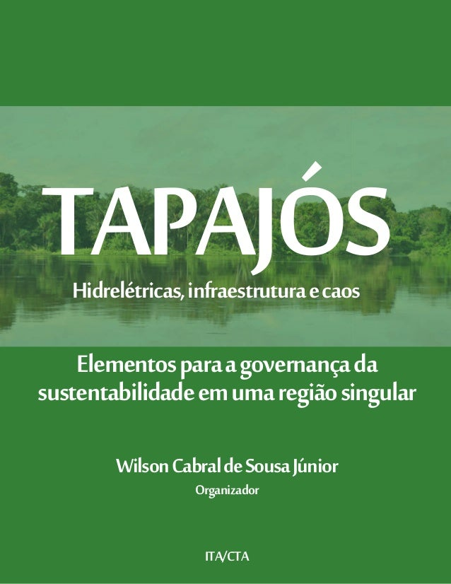 TAPAJÓS Elementosparaagovernançada sustentabilidadeemumaregiãosingular WilsonCabraldeSousaJúnior Organizador ITA/CTA Hidre...