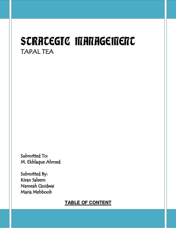 <ul><li>STRATEGIC MANAGEMENTTAPAL TEASubmitted To:M. Ekhlaque AhmedSubmitted By:Kiran SaleemNameah QuidwaiMaria Mehboobtab...