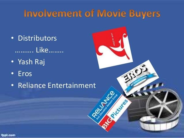 • Distributors  ………. Like……..  • Yash Raj  • Eros  • Reliance Entertainment