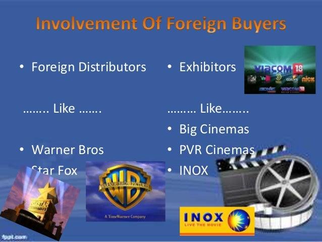 • Foreign Distributors  …….. Like …….  • Warner Bros  • Star Fox  • Exhibitors  ……… Like……..  • Big Cinemas  • PVR Cinemas...