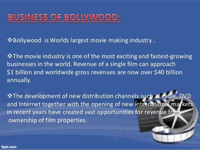 Bollywood is Worlds largest movie making industry .  The movie industry is one of the most exciting and fastest-growing ...