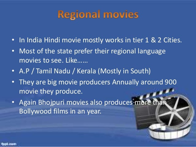 • Regional movies makers who has more than  65% of market under their roof. And giving  tough competition to Bollywood.  •...