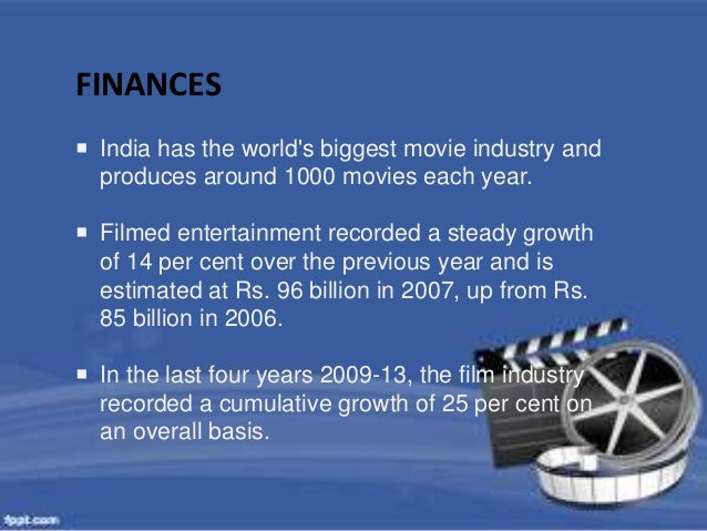 FINANCES   India has the world's biggest movie industry and  produces around 1000 movies each year.   Filmed entertainme...