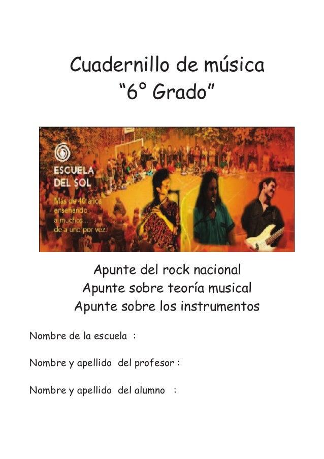 """Cuadernillo de música """"6° Grado"""" Apunte del rock nacional Apunte sobre teoría musical Apunte sobre los instrumentos Nombre..."""